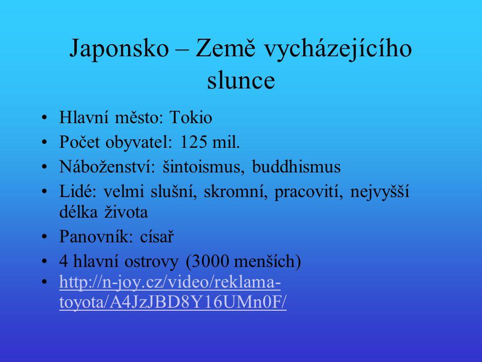 Japonsko – Země vycházejícího slunce Hlavní město: Tokio Počet obyvatel: 125 mil. Náboženství: šintoismus, buddhismus Lidé: velmi slušní, skromní, pra