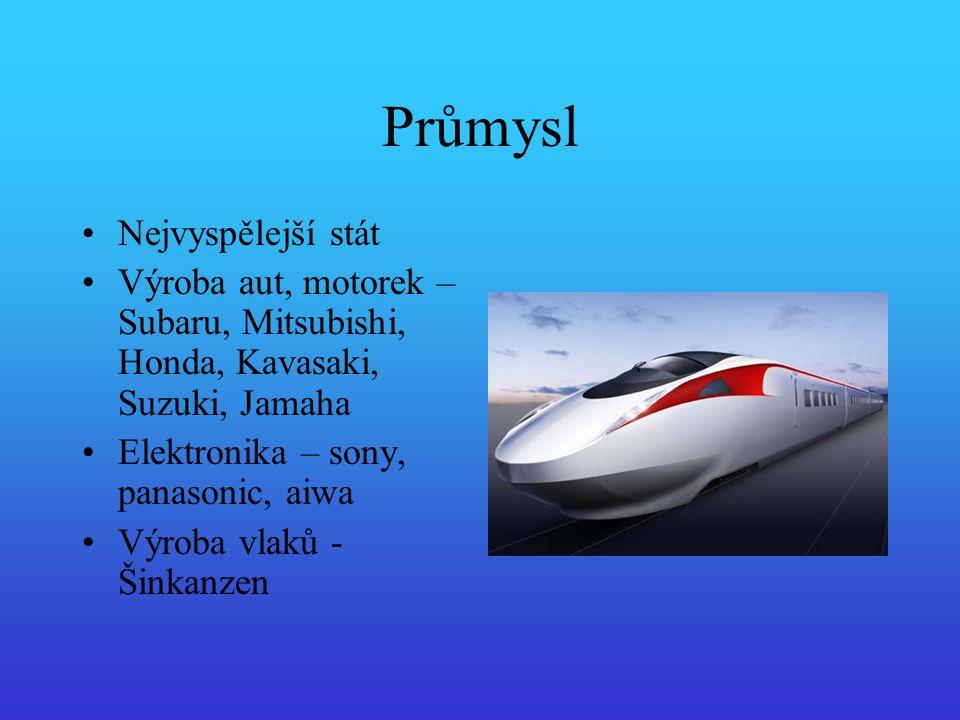 Průmysl Nejvyspělejší stát Výroba aut, motorek – Subaru, Mitsubishi, Honda, Kavasaki, Suzuki, Jamaha Elektronika – sony, panasonic, aiwa Výroba vlaků