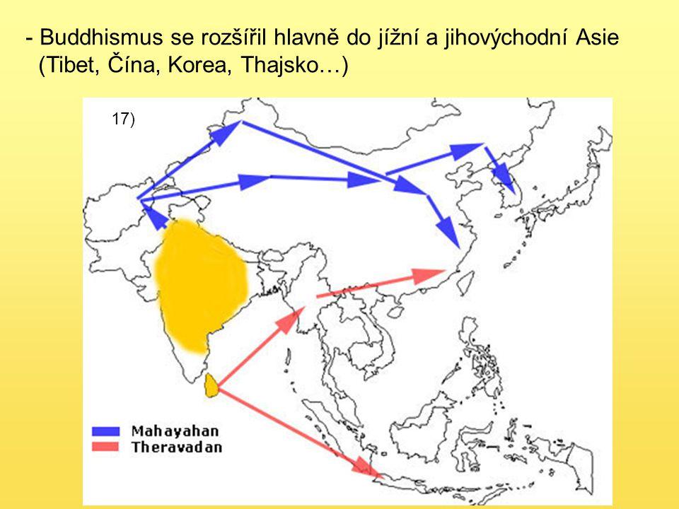 17) - Buddhismus se rozšířil hlavně do jížní a jihovýchodní Asie (Tibet, Čína, Korea, Thajsko…)