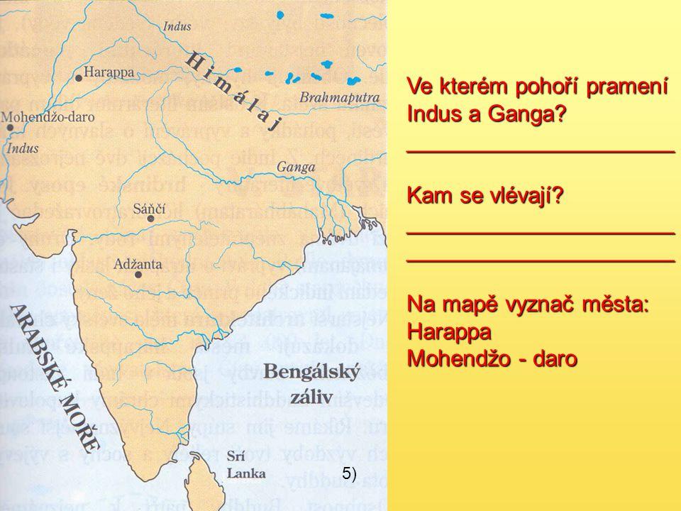 5) Ve kterém pohoří pramení Indus a Ganga? _____________________ Kam se vlévají? __________________________________________ Na mapě vyznač města: Hara