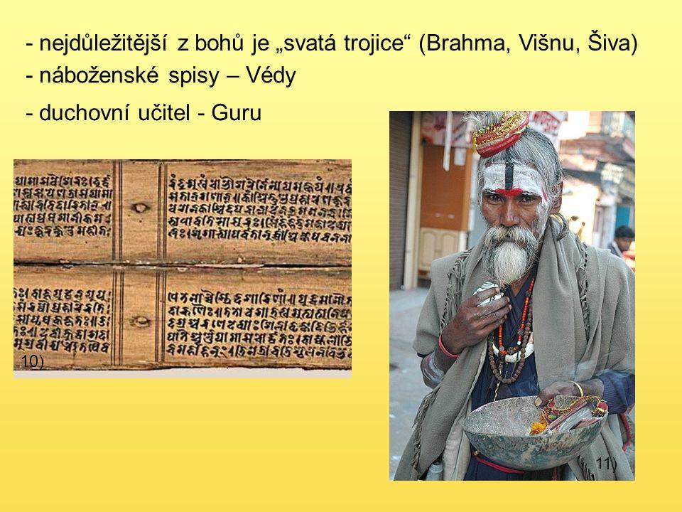 """- nejdůležitější z bohů je """"svatá trojice"""" (Brahma, Višnu, Šiva) 10) - náboženské spisy – Védy - duchovní učitel - Guru 11)"""