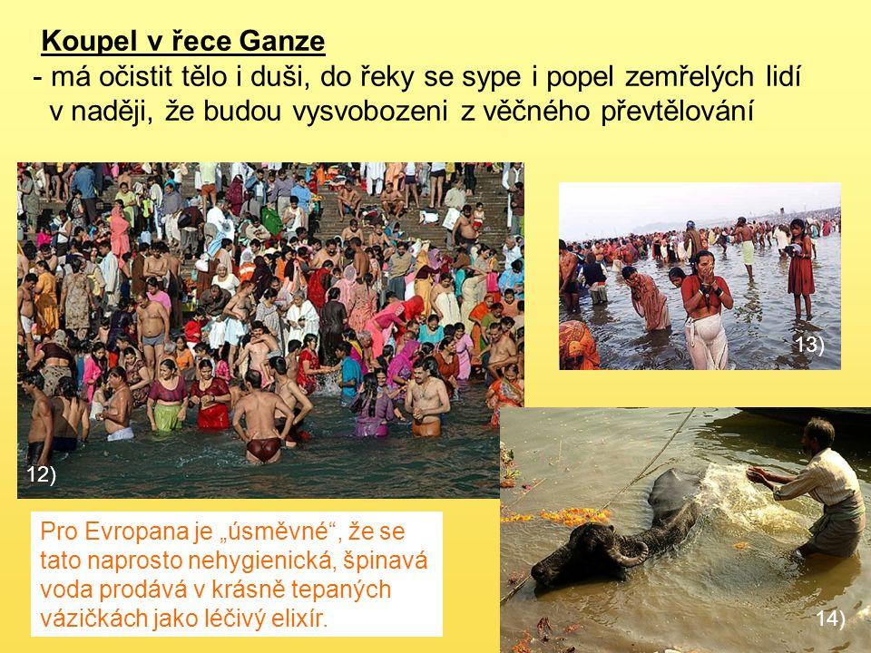 12) Koupel v řece Ganze - má očistit tělo i duši, do řeky se sype i popel zemřelých lidí v naději, že budou vysvobozeni z věčného převtělování 13) 14)