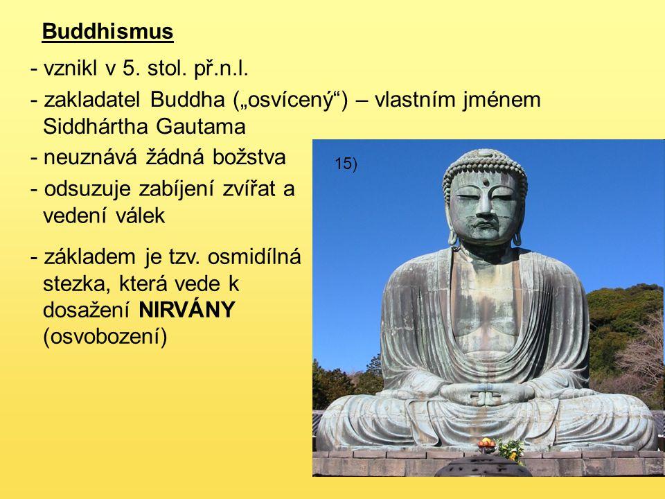 """15) Buddhismus - vznikl v 5. stol. př.n.l. - zakladatel Buddha (""""osvícený"""") – vlastním jménem Siddhártha Gautama - neuznává žádná božstva - odsuzuje z"""