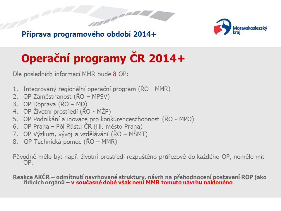 Operační programy ČR 2014+ Dle posledních informací MMR bude 8 OP: 1.Integrovaný regionální operační program (ŘO - MMR) 2.OP Zaměstnanost (ŘO – MPSV)