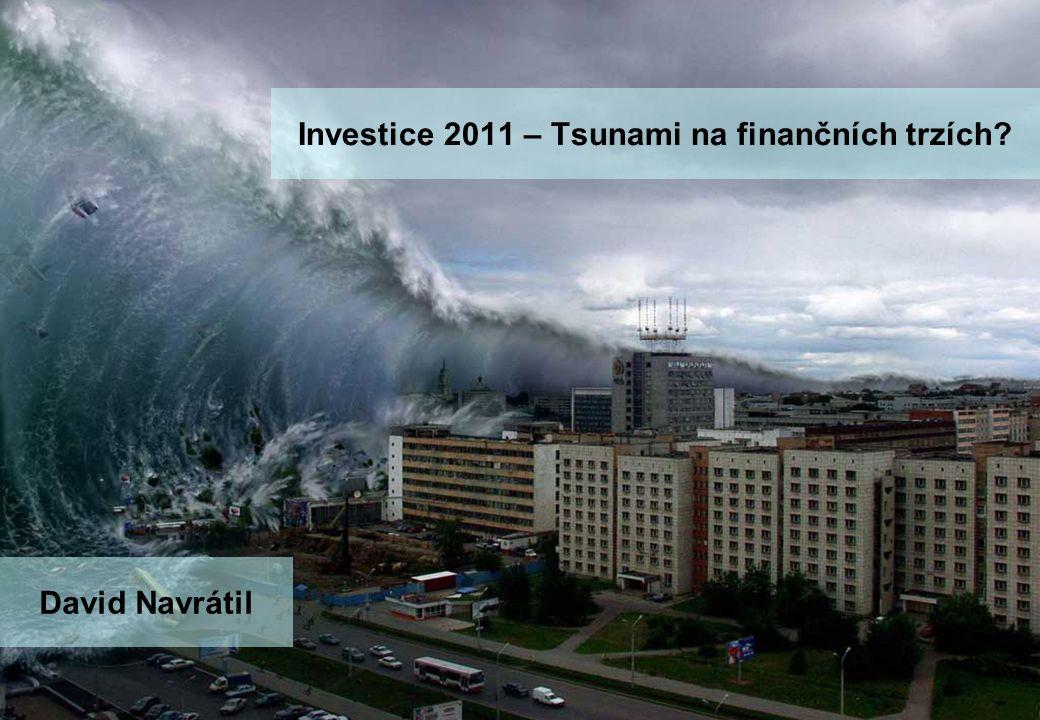 Investice 2011 – Tsunami na finančních trzích David Navrátil