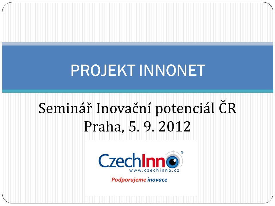 PROJEKT INNONET Seminář Inovační potenciál ČR Praha, 5. 9. 2012