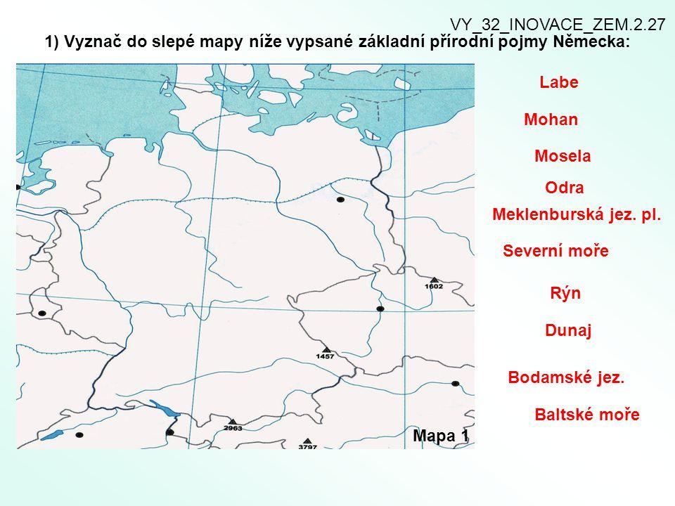 1) Vyznač do slepé mapy níže vypsané základní přírodní pojmy Německa: VY_32_INOVACE_ZEM.2.27 Mapa 1 Labe Rýn Mohan Dunaj Mosela Odra Meklenburská jez.