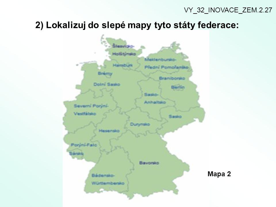 2) Lokalizuj do slepé mapy tyto státy federace: VY_32_INOVACE_ZEM.2.27 Mapa 2