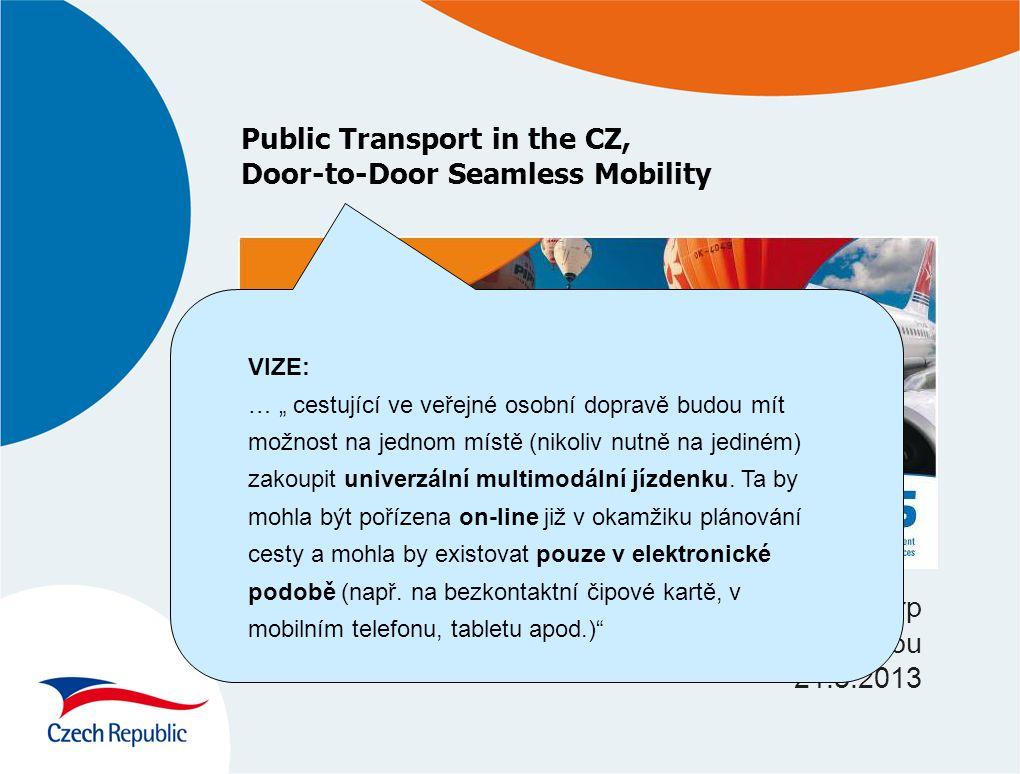 """Public Transport in the CZ, Door-to-Door Seamless Mobility Roman Srp Zdar nad Sazavou 21.5.2013 VIZE: … """" cestující ve veřejné osobní dopravě budou mít možnost na jednom místě (nikoliv nutně na jediném) zakoupit univerzální multimodální jízdenku."""