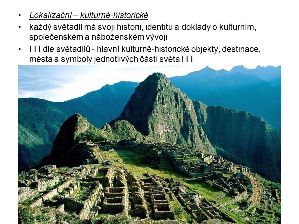 Lokalizační – kulturně-historické každý světadíl má svoji historii, identitu a doklady o kulturním, společenském a náboženském vývoji .