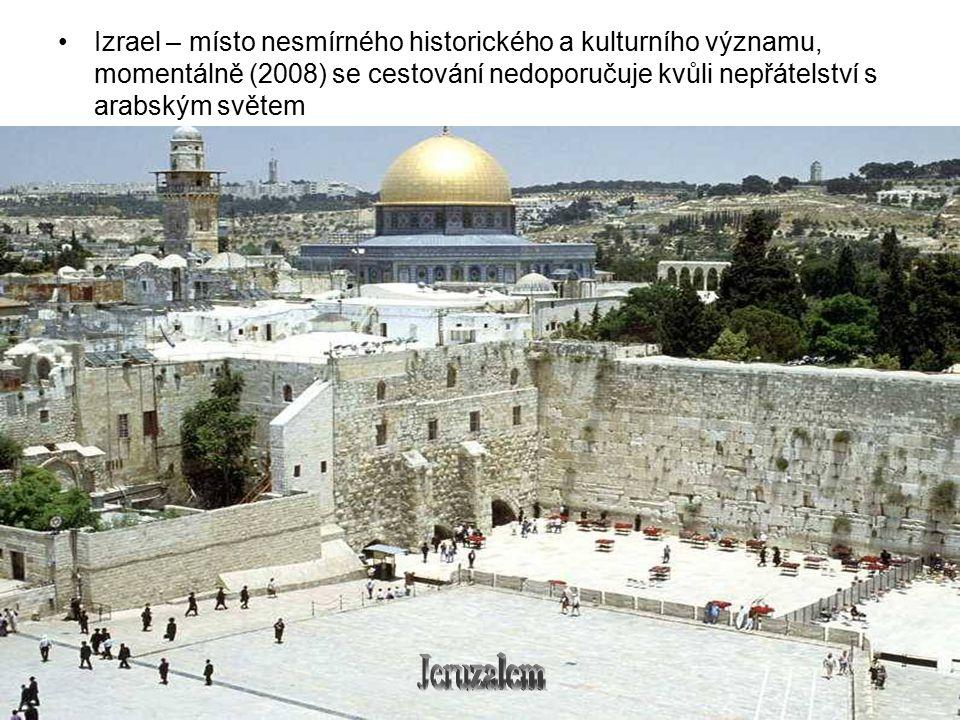 Izrael – místo nesmírného historického a kulturního významu, momentálně (2008) se cestování nedoporučuje kvůli nepřátelství s arabským světem