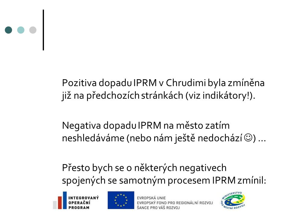 Pozitiva dopadu IPRM v Chrudimi byla zmíněna již na předchozích stránkách (viz indikátory!).