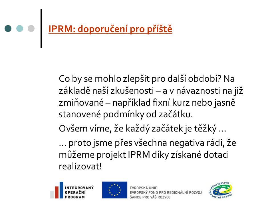 IPRM: doporučení pro příště Co by se mohlo zlepšit pro další období.