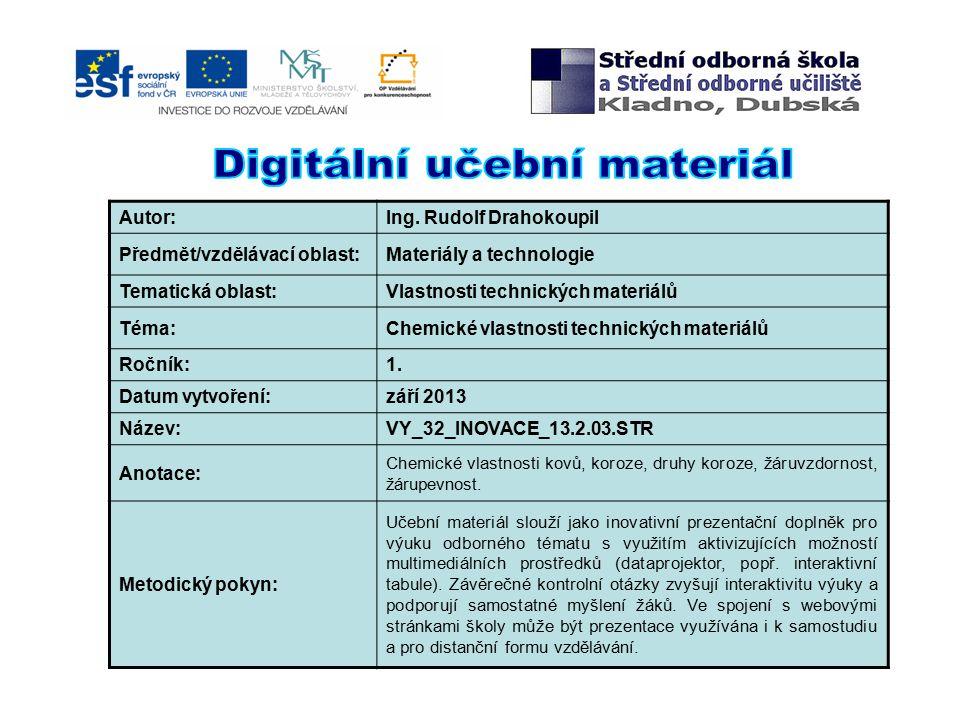 Autor:Ing. Rudolf Drahokoupil Předmět/vzdělávací oblast:Materiály a technologie Tematická oblast:Vlastnosti technických materiálů Téma:Chemické vlastn