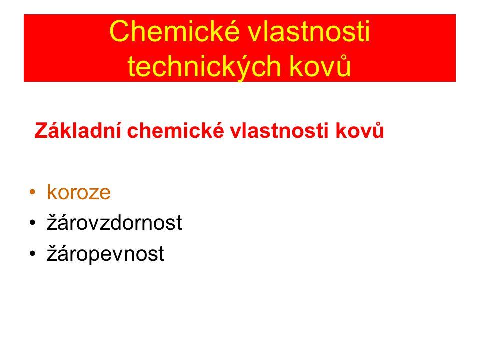 Chemické vlastnosti technických kovů Základní chemické vlastnosti kovů koroze žárovzdornost žáropevnost