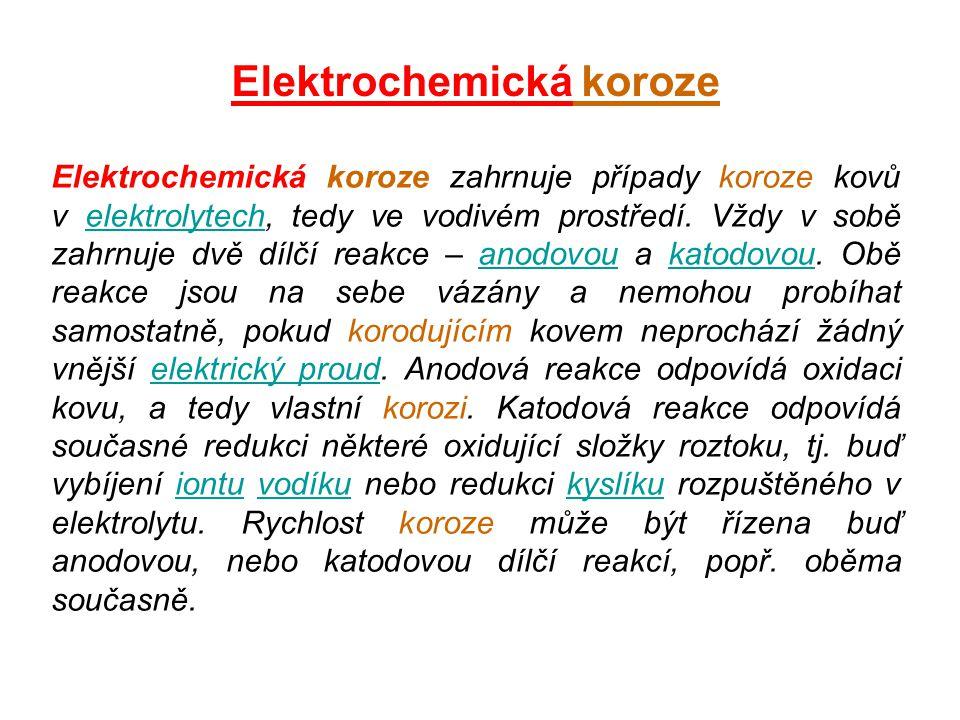Elektrochemická koroze Elektrochemická koroze zahrnuje případy koroze kovů v elektrolytech, tedy ve vodivém prostředí. Vždy v sobě zahrnuje dvě dílčí