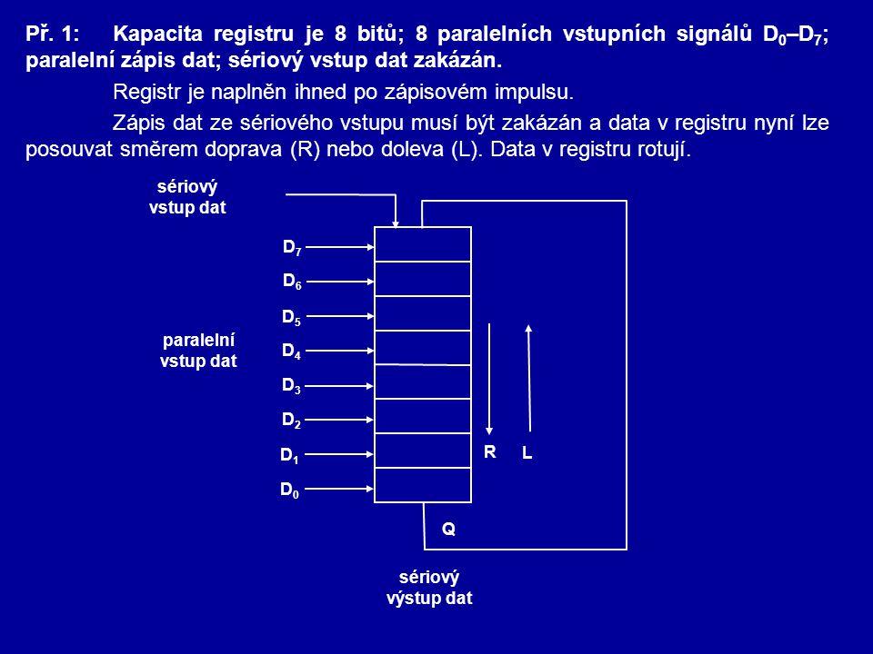 Př. 1:Kapacita registru je 8 bitů; 8 paralelních vstupních signálů D 0 –D 7 ; paralelní zápis dat; sériový vstup dat zakázán. Registr je naplněn ihned
