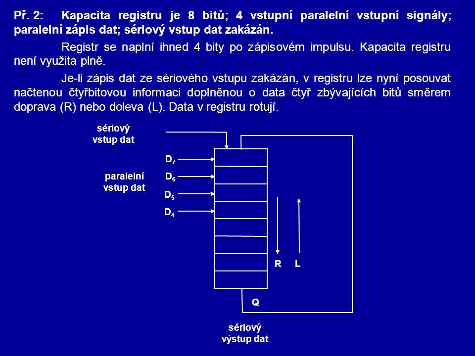 Př. 2:Kapacita registru je 8 bitů; 4 vstupní paralelní vstupní signály; paralelní zápis dat; sériový vstup dat zakázán. Registr se naplní ihned 4 bity