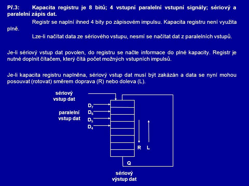 Př.3:Kapacita registru je 8 bitů; 4 vstupní paralelní vstupní signály; sériový a paralelní zápis dat. Registr se naplní ihned 4 bity po zápisovém impu