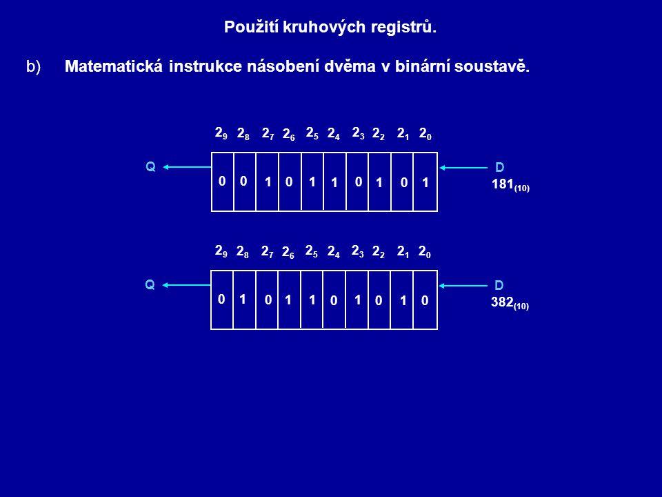 Použití kruhových registrů. b)Matematická instrukce násobení dvěma v binární soustavě. Q 2121 2020 D 23232 2525 2424 2727 2626 2929 2828 0 1 0 1 1 1 1