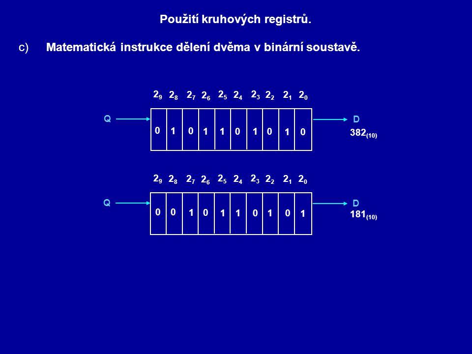 Použití kruhových registrů. c)Matematická instrukce dělení dvěma v binární soustavě. Q 2121 2020 D 23232 2525 2424 2727 2626 2929 2828 Q 2121 2020 D 2