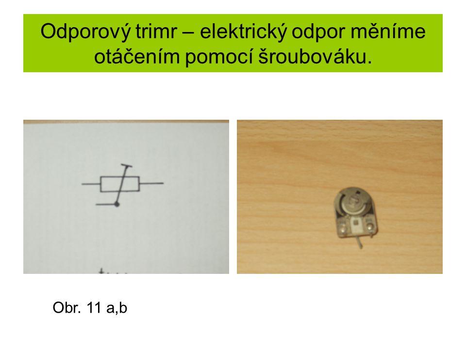 Odporový trimr – elektrický odpor měníme otáčením pomocí šroubováku. Obr. 11 a,b