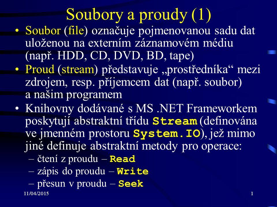 11/04/20152 Soubory a proudy (2) Skutečnost, zda daná operace je na konkrétním proudu dostupná, lze ověřit pomocí vlastností CanRead, CanWrite a CanSeek V jazyku C# lze pracovat např.