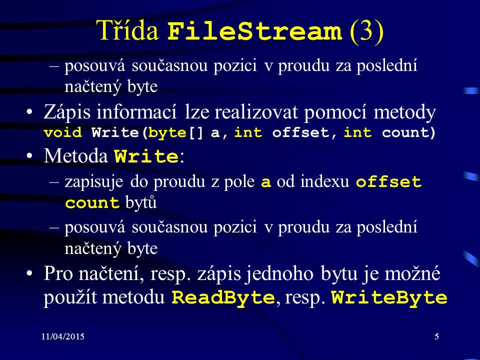 11/04/20155 Třída FileStream (3) –posouvá současnou pozici v proudu za poslední načtený byte Zápis informací lze realizovat pomocí metody void Write(b