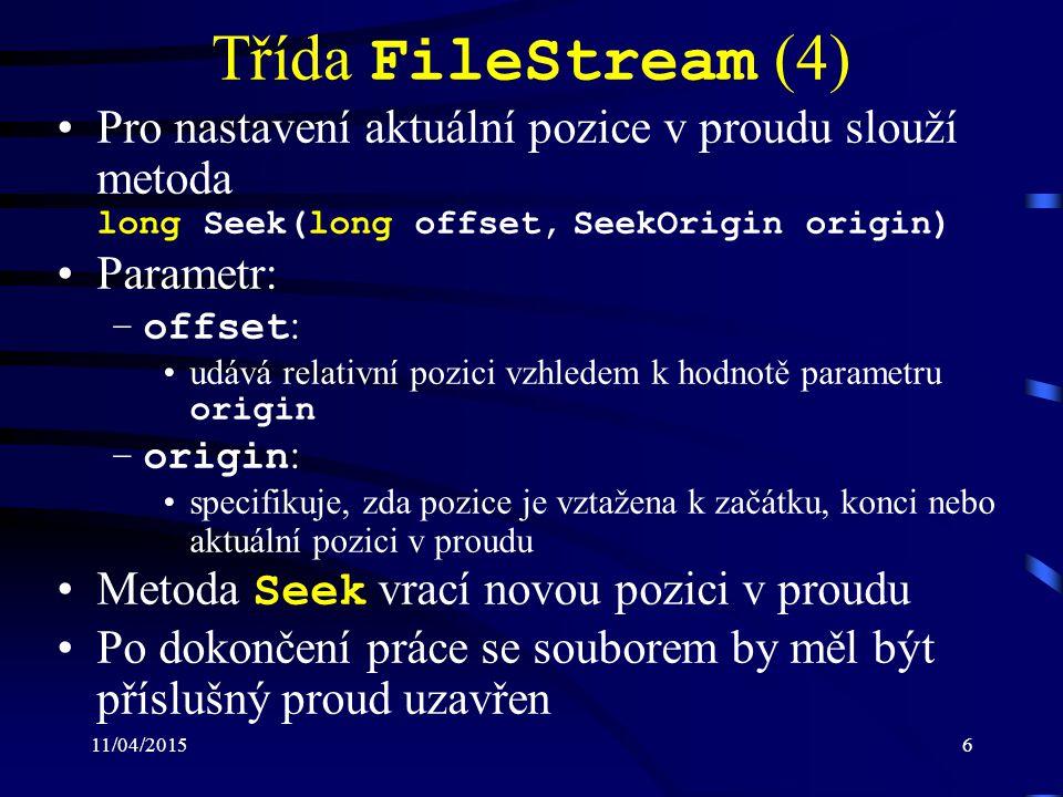 11/04/20157 Třída FileStream (5) Soubory lze uzavřít voláním metody Close Je zapotřebí, aby soubor byl uzavřen za všech okolností Při práci se soubory by měly být použity bloky try a finally sloužící pro ošetření výjimek Za účelem uvolňování zdrojů existuje rozhraní IDisposable definující metodu Dispose, která příslušný zdroj uvolní