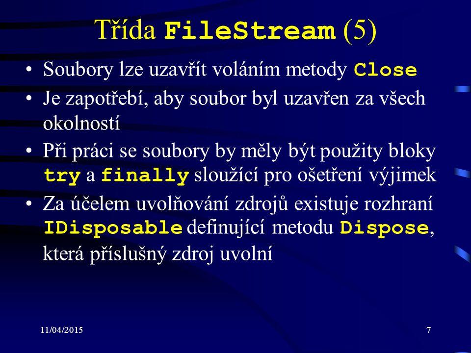 11/04/20157 Třída FileStream (5) Soubory lze uzavřít voláním metody Close Je zapotřebí, aby soubor byl uzavřen za všech okolností Při práci se soubory