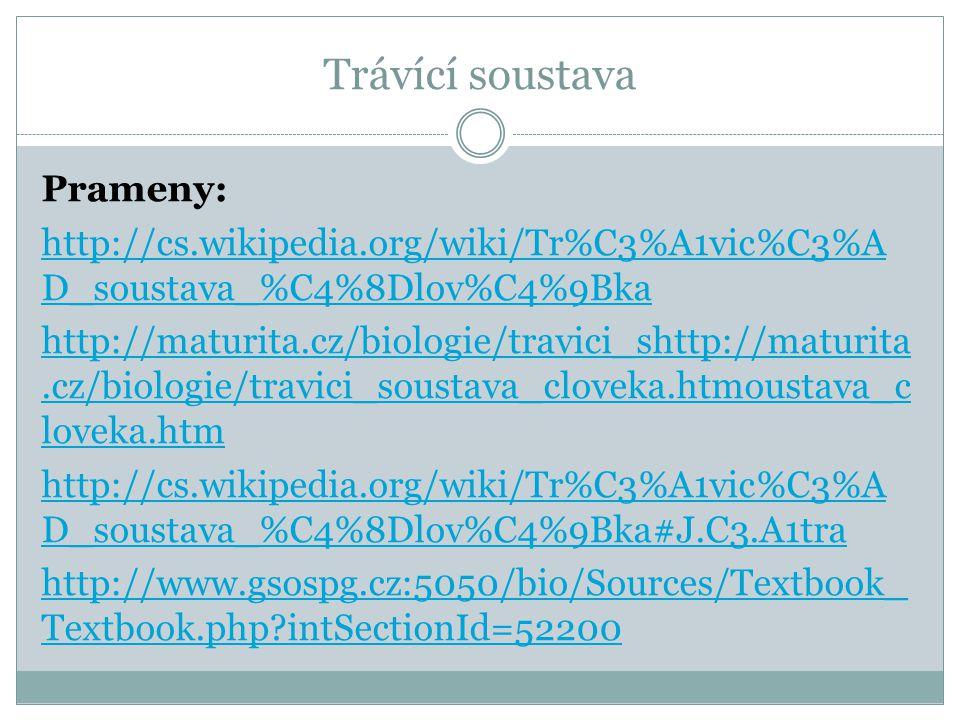 Trávící soustava Prameny: http://cs.wikipedia.org/wiki/Tr%C3%A1vic%C3%A D_soustava_%C4%8Dlov%C4%9Bka http://maturita.cz/biologie/travici_shttp://matur