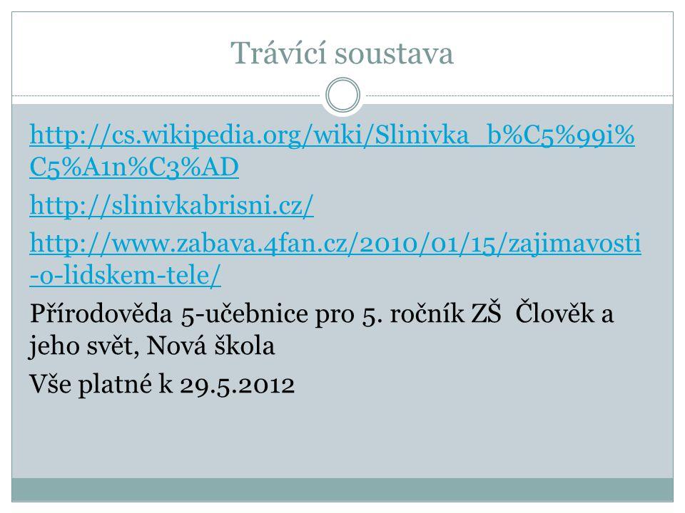 Trávící soustava http://cs.wikipedia.org/wiki/Slinivka_b%C5%99i% C5%A1n%C3%AD http://slinivkabrisni.cz/ http://www.zabava.4fan.cz/2010/01/15/zajimavos
