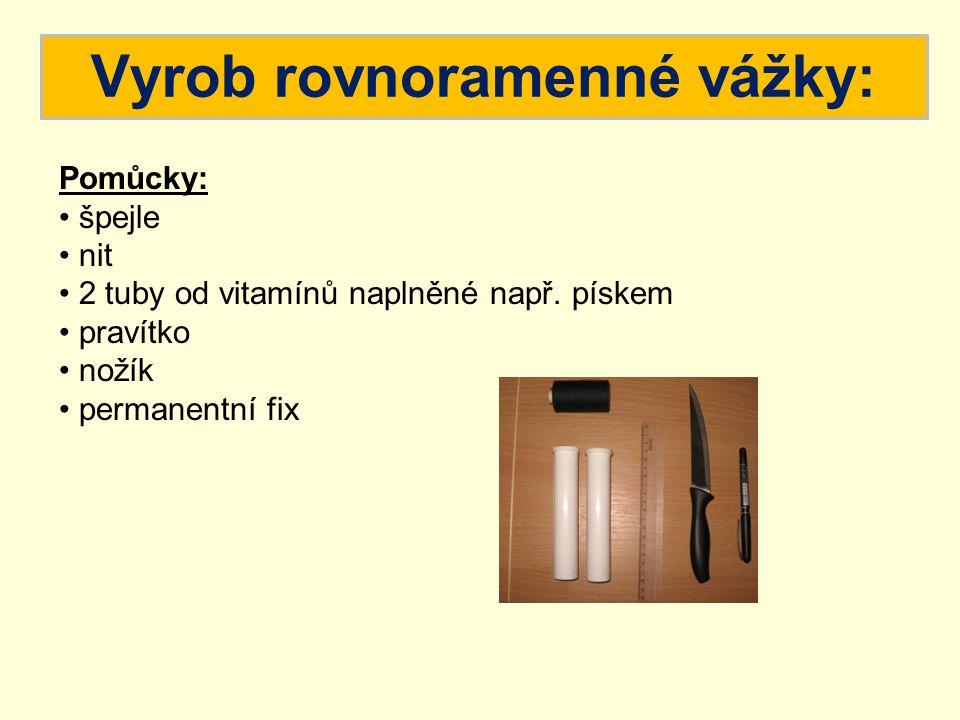 Vyrob rovnoramenné vážky: Příprava 1.na špejli udělej zářezy 1 cm od obou konců 2.uprostřed špejle uvaž nit liščí smyčkou 3.do víčkem tuby protáhni nit a vytvoř očko k zavěšení