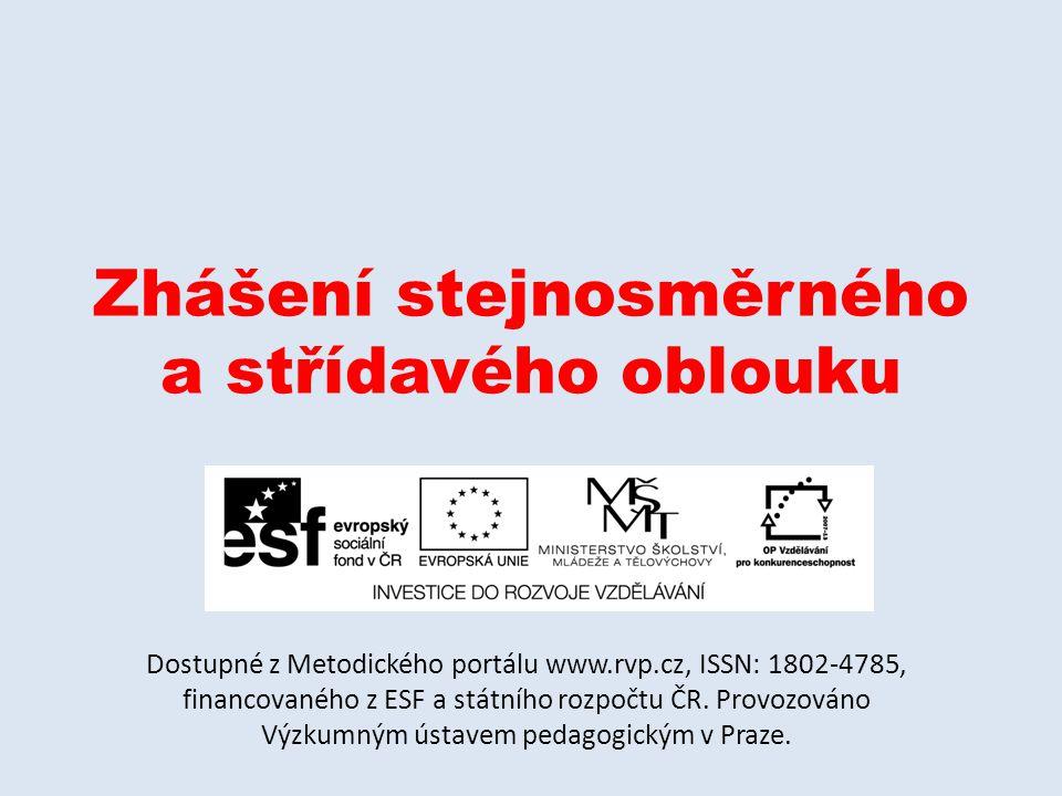 Zhášení stejnosměrného a střídavého oblouku Dostupné z Metodického portálu www.rvp.cz, ISSN: 1802-4785, financovaného z ESF a státního rozpočtu ČR.