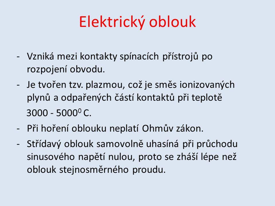 Elektrický oblouk -Vzniká mezi kontakty spínacích přístrojů po rozpojení obvodu.