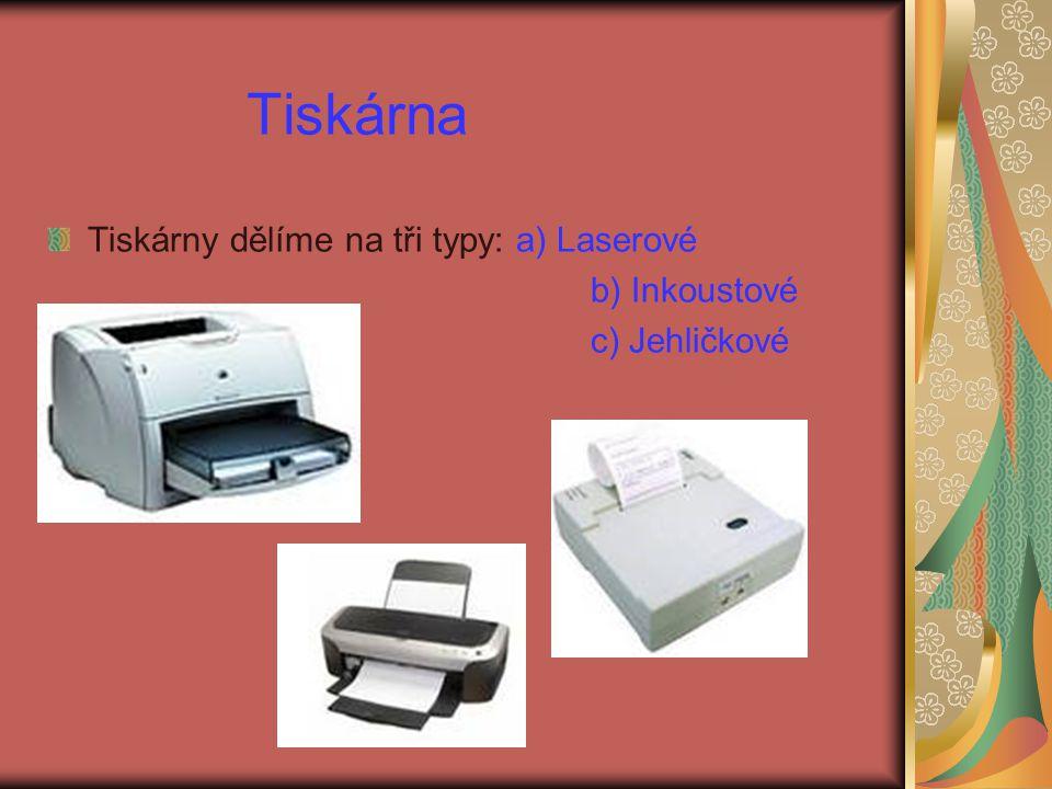 Tiskárna Tiskárny dělíme na tři typy: a) Laserové b) Inkoustové c) Jehličkové
