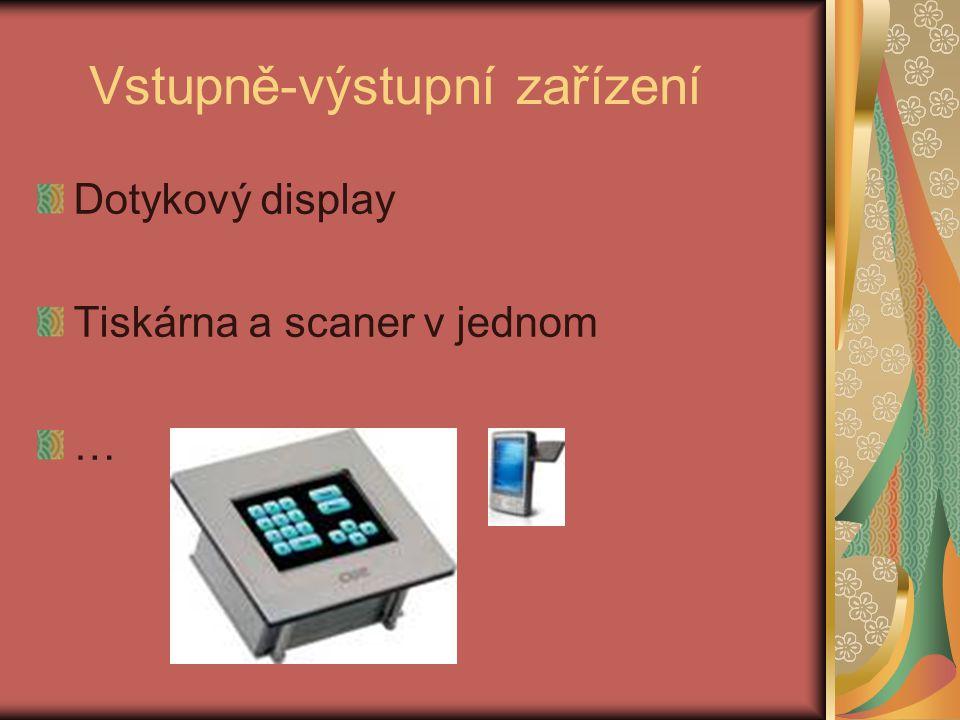 Vstupně-výstupní zařízení Dotykový display Tiskárna a scaner v jednom …