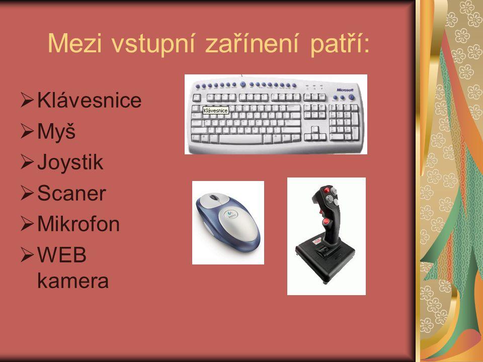 Mezi vstupní zařínení patří:  Klávesnice  Myš  Joystik  Scaner  Mikrofon  WEB kamera