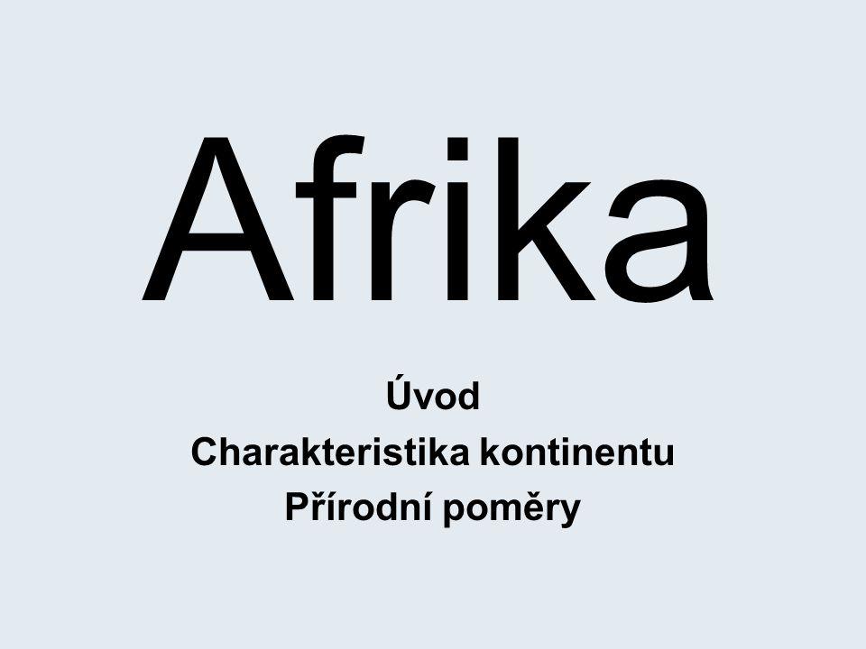 Afrika Úvod Charakteristika kontinentu Přírodní poměry