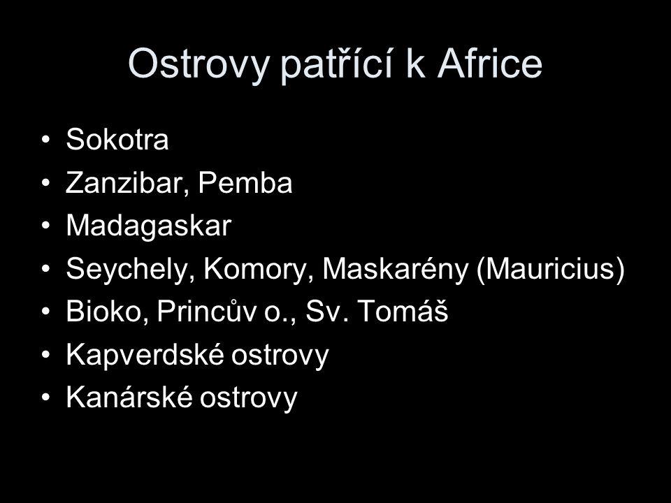 Ostrovy patřící k Africe Sokotra Zanzibar, Pemba Madagaskar Seychely, Komory, Maskarény (Mauricius) Bioko, Princův o., Sv. Tomáš Kapverdské ostrovy Ka
