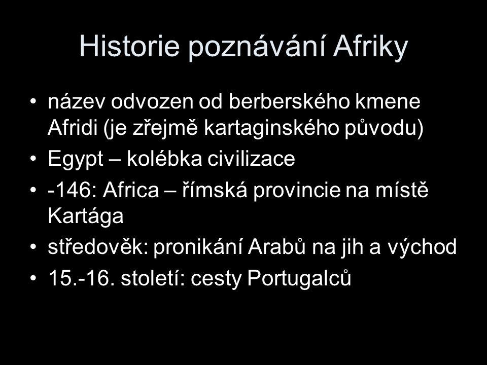 Historie poznávání Afriky název odvozen od berberského kmene Afridi (je zřejmě kartaginského původu) Egypt – kolébka civilizace -146: Africa – římská