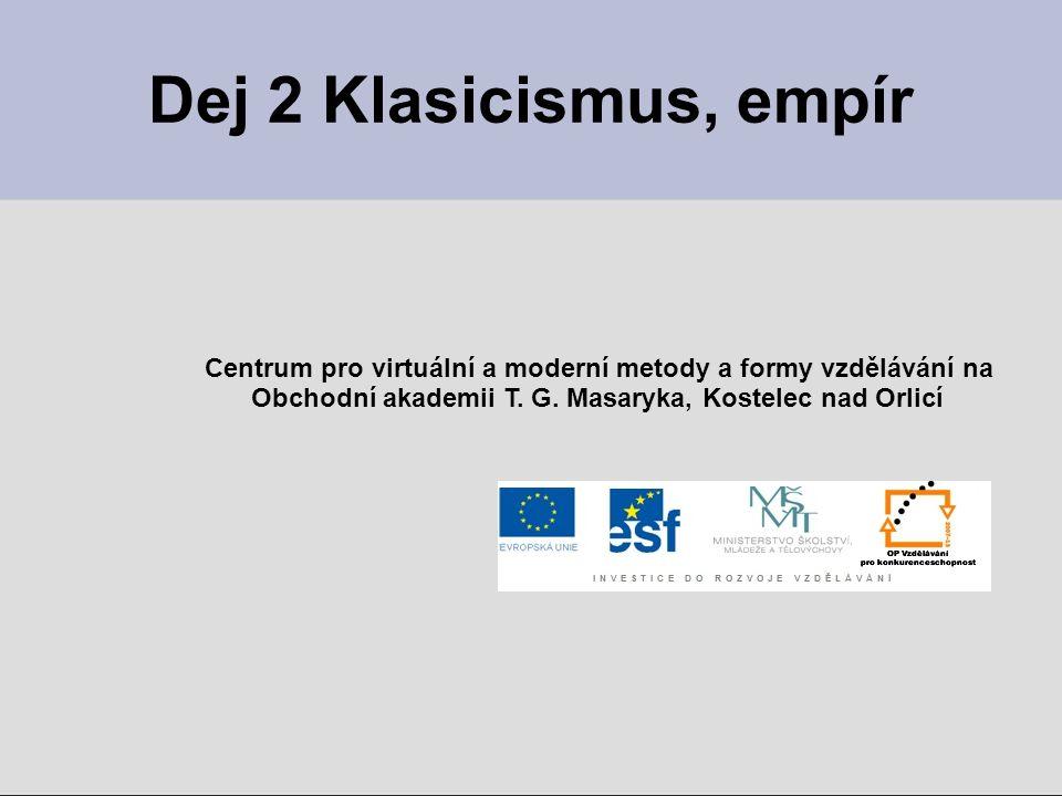 Dej 2 Klasicismus, empír Centrum pro virtuální a moderní metody a formy vzdělávání na Obchodní akademii T. G. Masaryka, Kostelec nad Orlicí