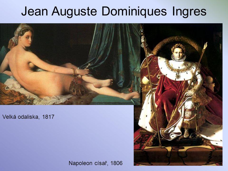 Jean Auguste Dominiques Ingres Velká odaliska, 1817 Napoleon císař, 1806
