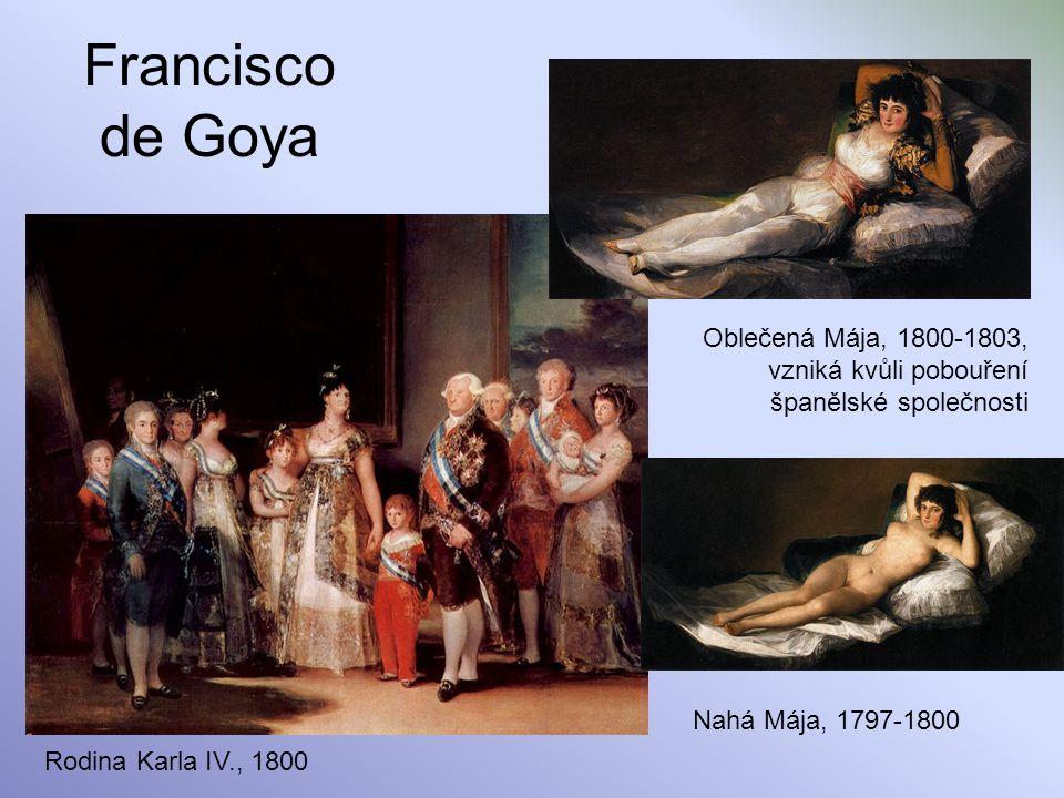 Francisco de Goya Rodina Karla IV., 1800 Oblečená Mája, 1800-1803, vzniká kvůli pobouření španělské společnosti Nahá Mája, 1797-1800