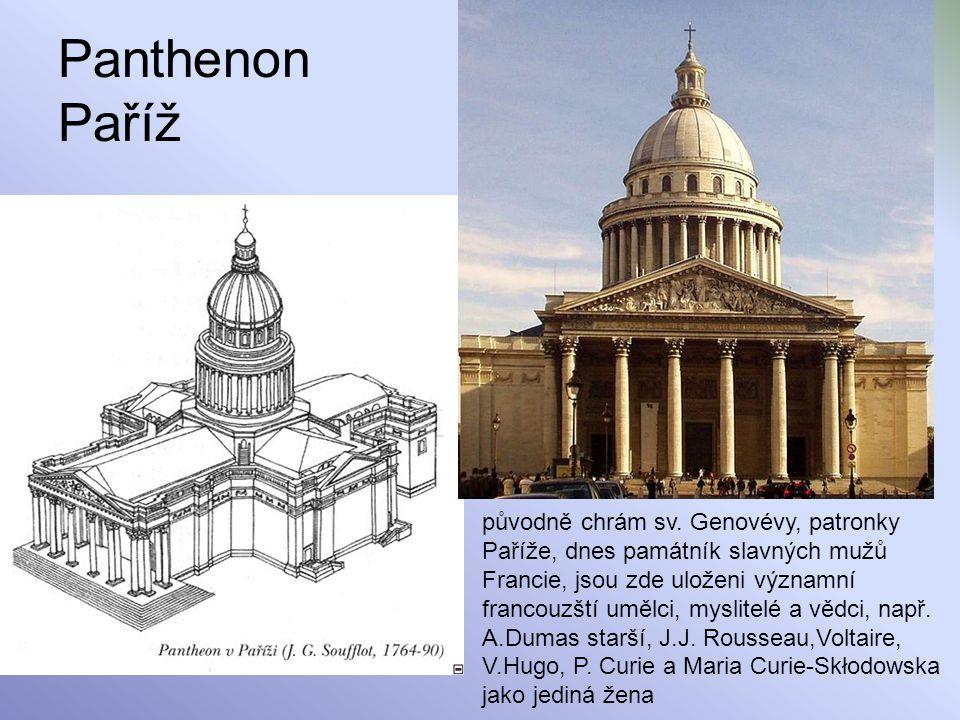Panthenon Paříž původně chrám sv. Genovévy, patronky Paříže, dnes památník slavných mužů Francie, jsou zde uloženi významní francouzští umělci, myslit