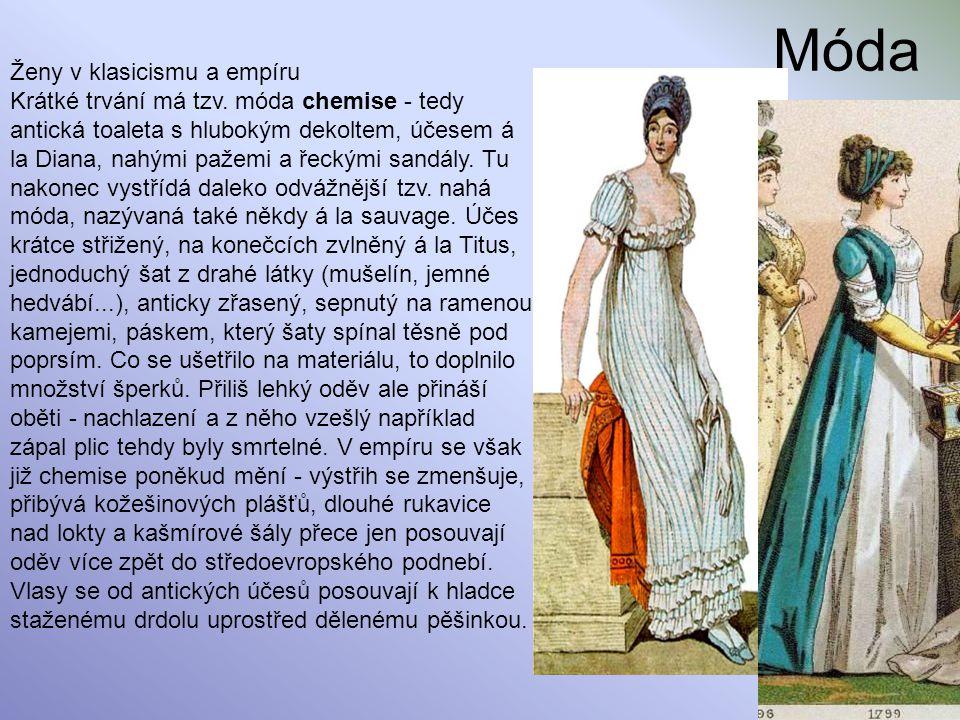 Móda Ženy v klasicismu a empíru Krátké trvání má tzv. móda chemise - tedy antická toaleta s hlubokým dekoltem, účesem á la Diana, nahými pažemi a řeck