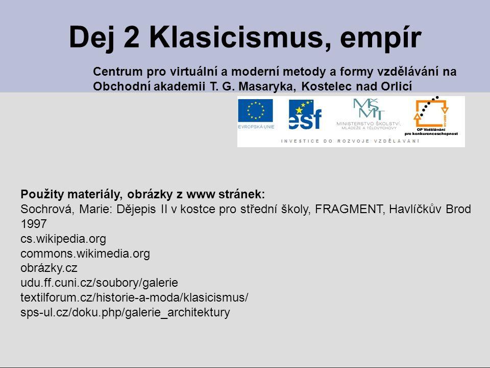 Dej 2 Klasicismus, empír Centrum pro virtuální a moderní metody a formy vzdělávání na Obchodní akademii T. G. Masaryka, Kostelec nad Orlicí Použity ma