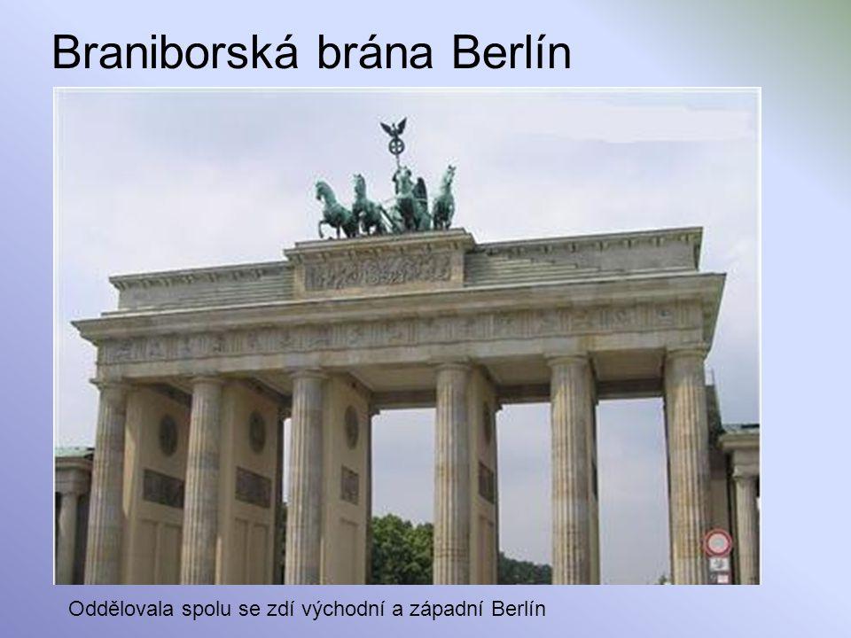 Braniborská brána Berlín Oddělovala spolu se zdí východní a západní Berlín