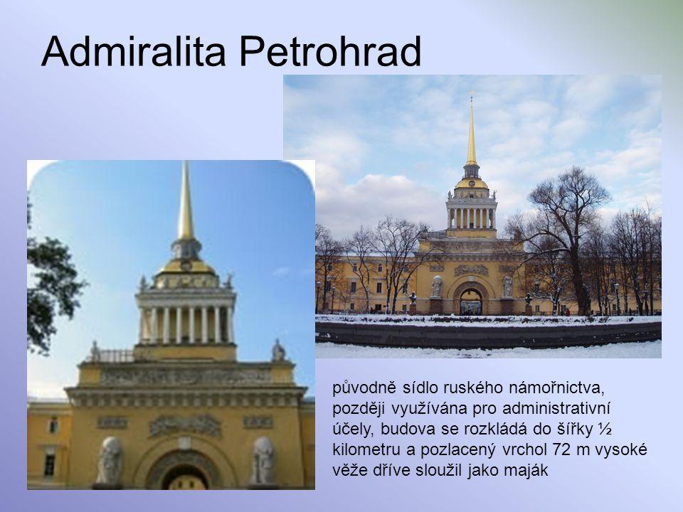 Admiralita Petrohrad původně sídlo ruského námořnictva, později využívána pro administrativní účely, budova se rozkládá do šířky ½ kilometru a pozlace