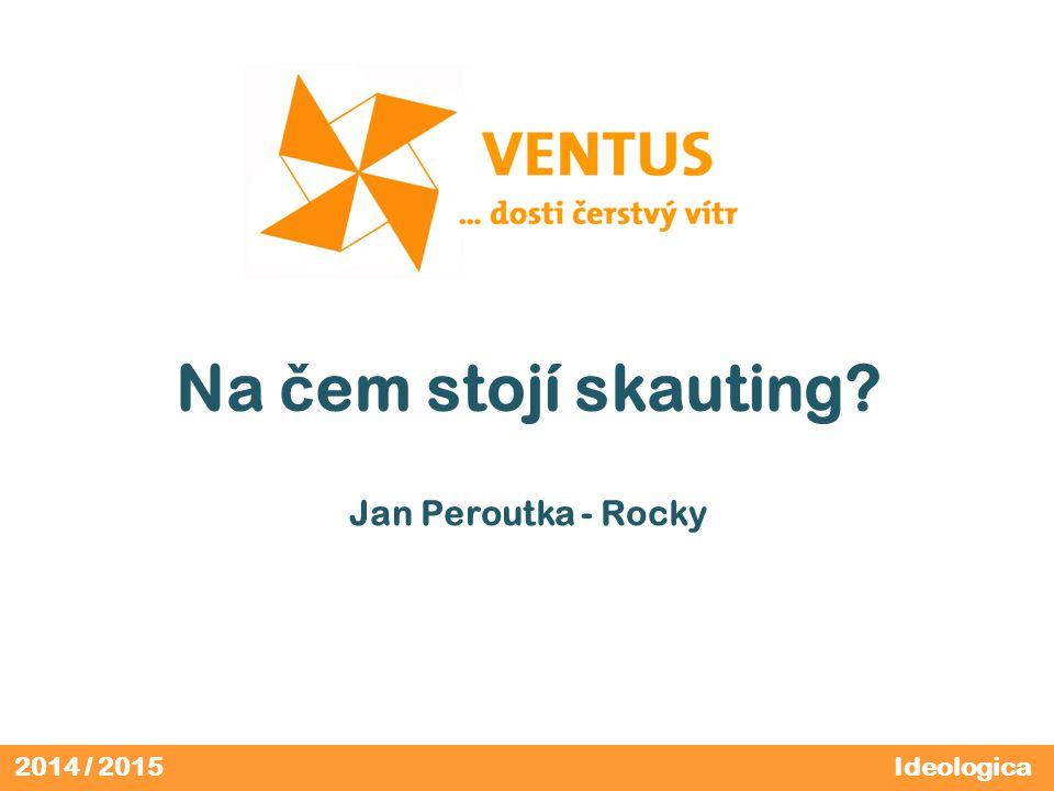 2014 / 2015 Na č em stojí skauting Jan Peroutka - Rocky Ideologica